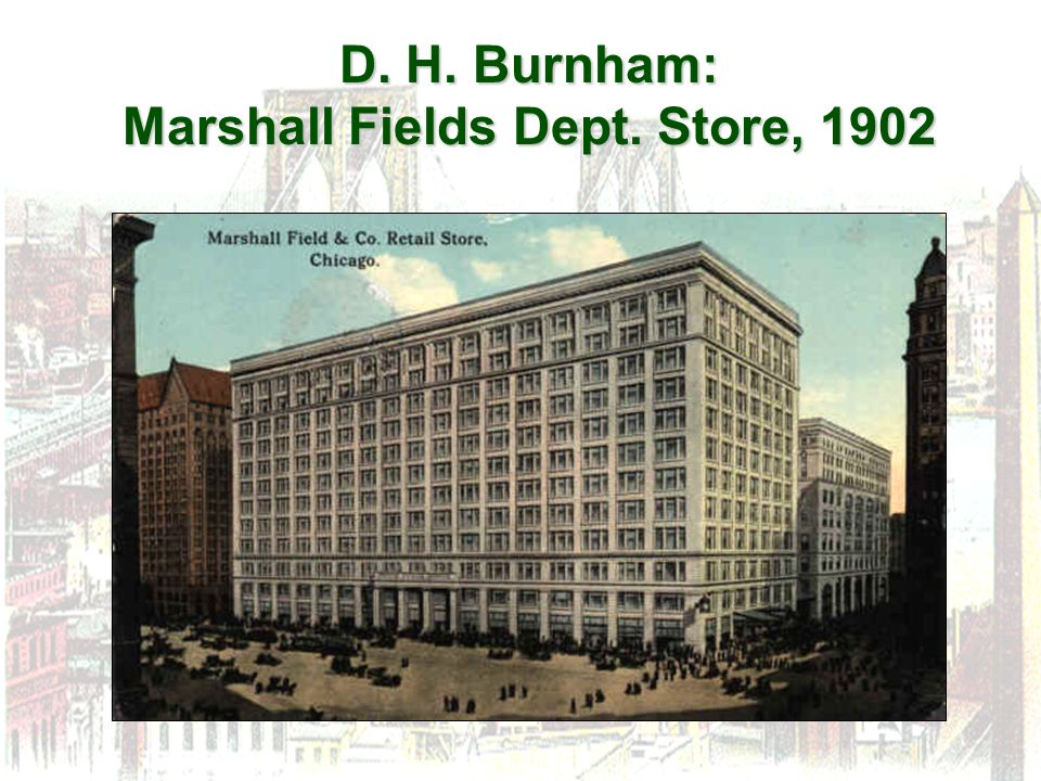 D. H. Burnham: Marshall Fields Dept. Store, 1902