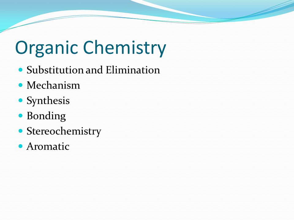Organic Chemistry Substitution and Elimination Mechanism Synthesis Bonding Stereochemistry Aromatic