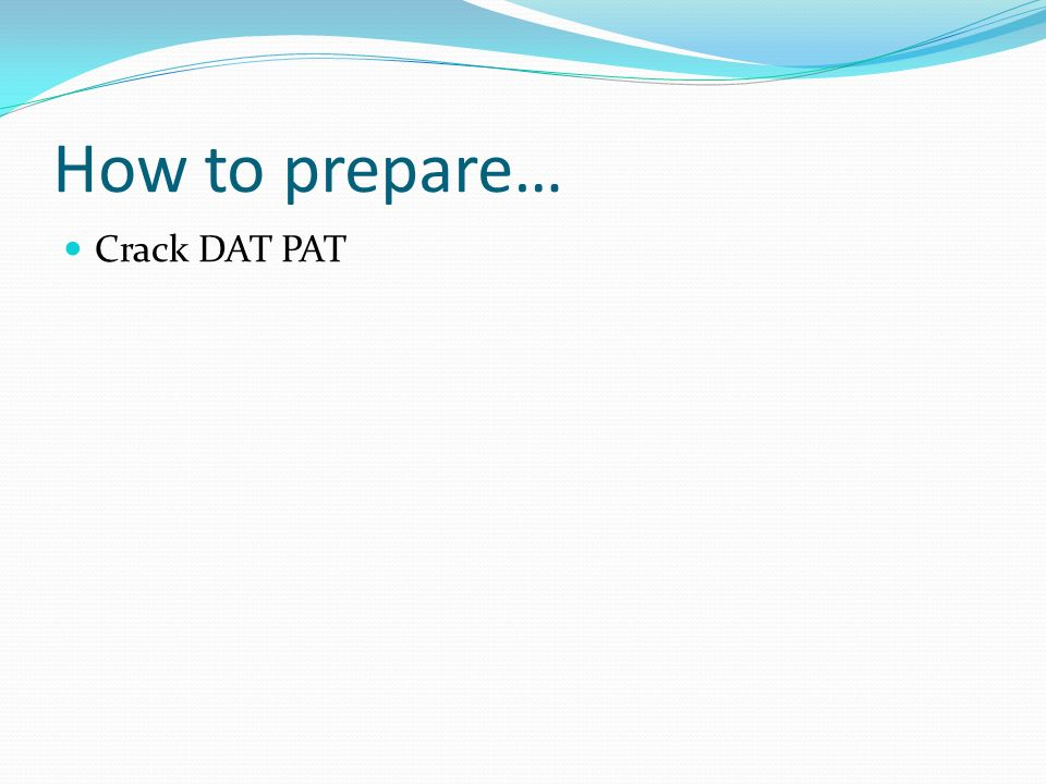How to prepare… Crack DAT PAT