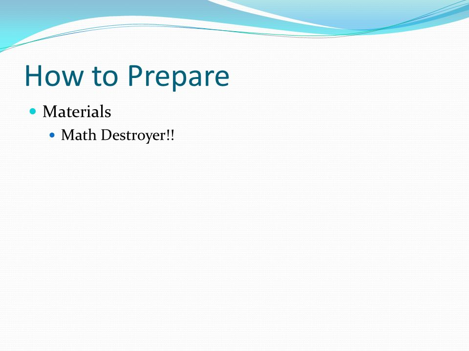 How to Prepare Materials Math Destroyer!!