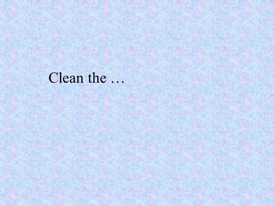 Clean the …