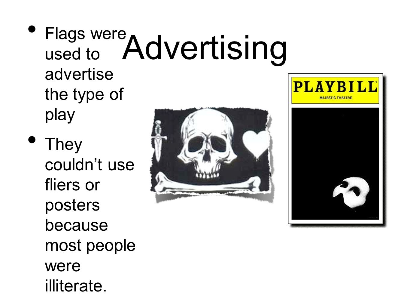 Advertising Flags were used to advertise the type of play They couldnt use fliers or posters because most people were illiterate.
