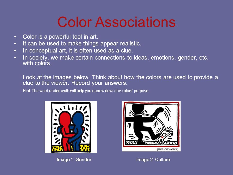 Color Associations Color is a powerful tool in art. It can be used to make things appear realistic. In conceptual art, it is often used as a clue. In