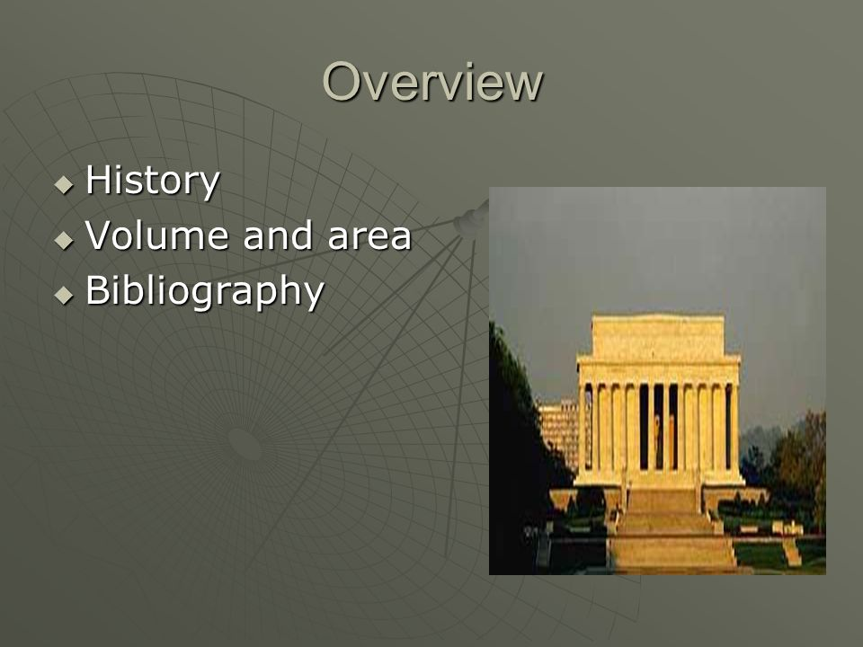 Overview History History Volume and area Volume and area Bibliography Bibliography