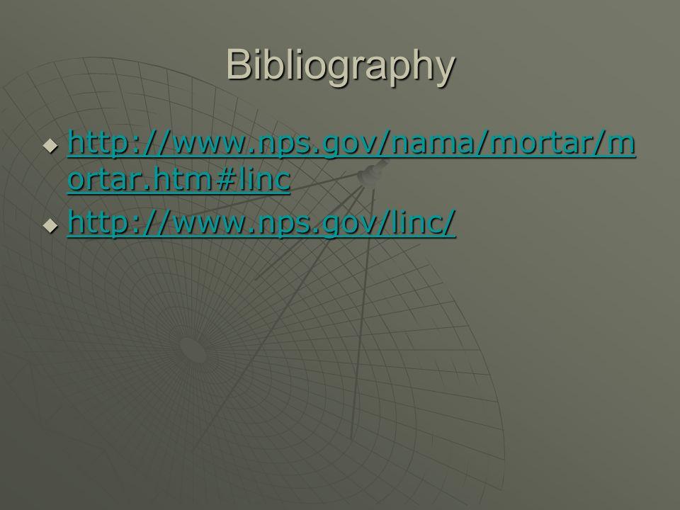 Bibliography http://www.nps.gov/nama/mortar/m ortar.htm#linc http://www.nps.gov/nama/mortar/m ortar.htm#linc http://www.nps.gov/nama/mortar/m ortar.htm#linc http://www.nps.gov/nama/mortar/m ortar.htm#linc http://www.nps.gov/linc/ http://www.nps.gov/linc/ http://www.nps.gov/linc/