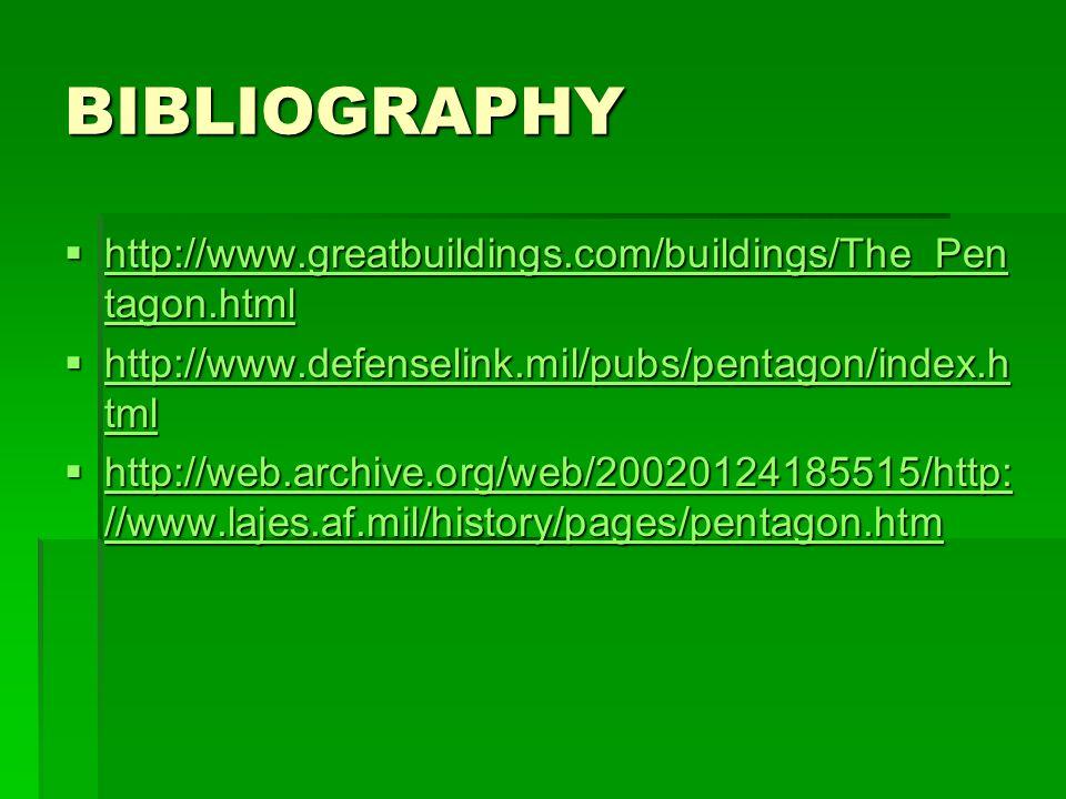 BIBLIOGRAPHY http://www.greatbuildings.com/buildings/The_Pen tagon.html http://www.greatbuildings.com/buildings/The_Pen tagon.html http://www.greatbuildings.com/buildings/The_Pen tagon.html http://www.greatbuildings.com/buildings/The_Pen tagon.html http://www.defenselink.mil/pubs/pentagon/index.h tml http://www.defenselink.mil/pubs/pentagon/index.h tml http://www.defenselink.mil/pubs/pentagon/index.h tml http://www.defenselink.mil/pubs/pentagon/index.h tml http://web.archive.org/web/20020124185515/http: //www.lajes.af.mil/history/pages/pentagon.htm http://web.archive.org/web/20020124185515/http: //www.lajes.af.mil/history/pages/pentagon.htm http://web.archive.org/web/20020124185515/http: //www.lajes.af.mil/history/pages/pentagon.htm http://web.archive.org/web/20020124185515/http: //www.lajes.af.mil/history/pages/pentagon.htm
