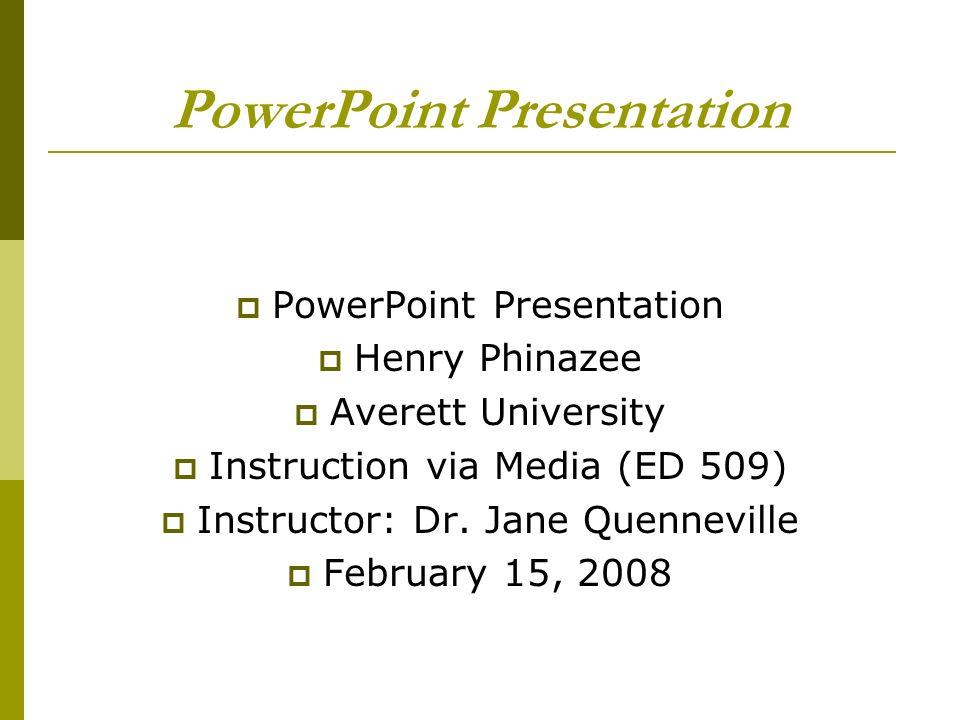 PowerPoint Presentation Henry Phinazee Averett University Instruction via Media (ED 509) Instructor: Dr. Jane Quenneville February 15, 2008