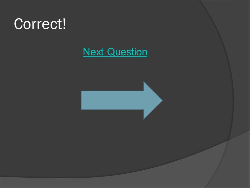 Correct! Next Question