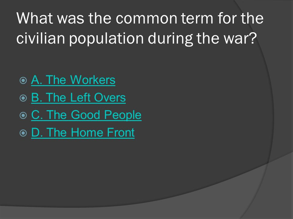 What was the common term for the civilian population during the war.