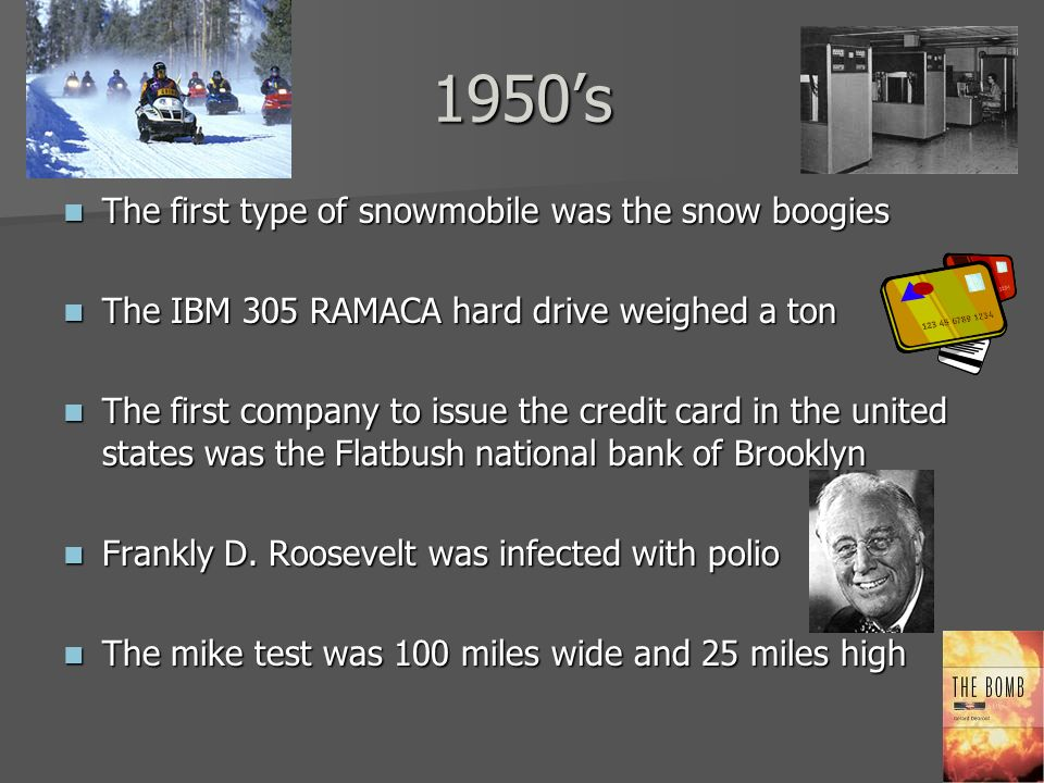 1950s The first type of snowmobile was the snow boogies The first type of snowmobile was the snow boogies The IBM 305 RAMACA hard drive weighed a ton