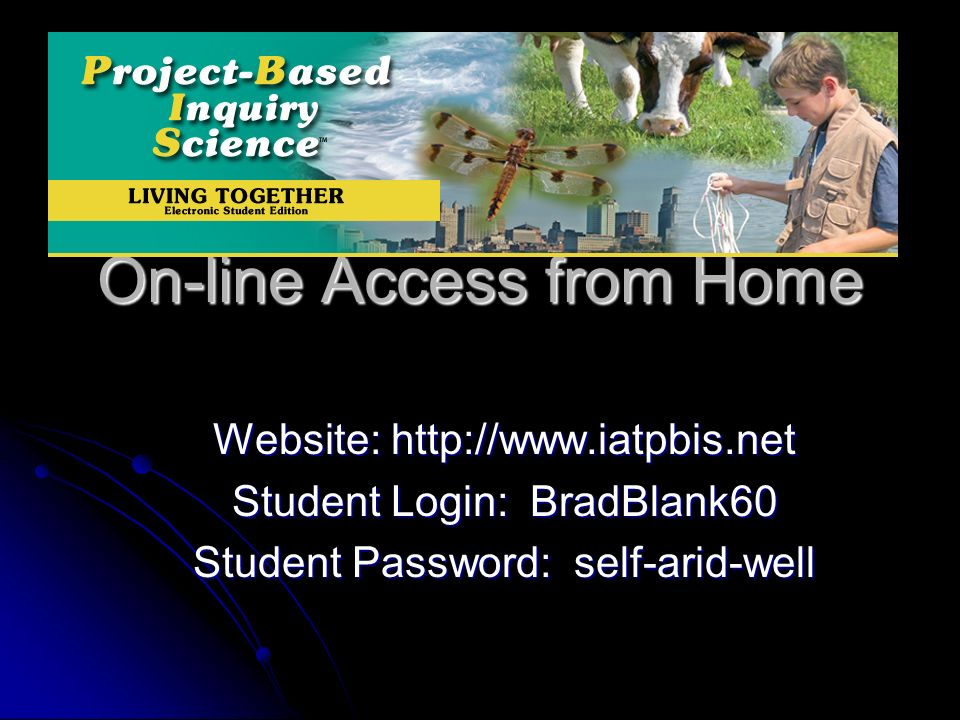 On-line Access from Home Website: http://www.iatpbis.net Student Login: BradBlank60 Student Password: self-arid-well