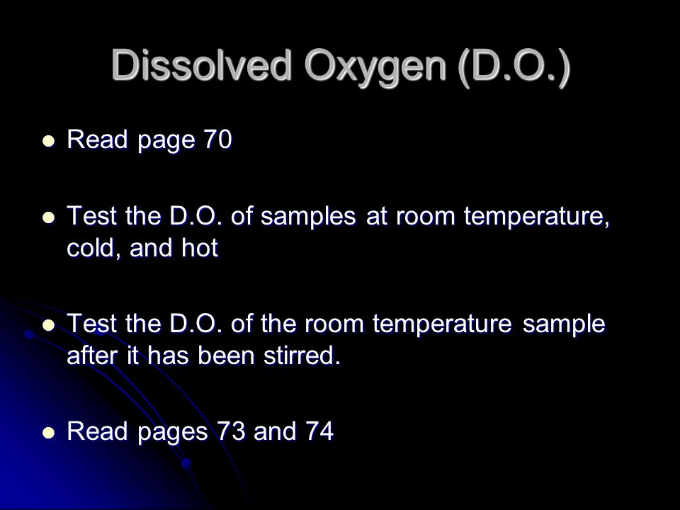 Dissolved Oxygen (D.O.) Read page 70 Read page 70 Test the D.O.