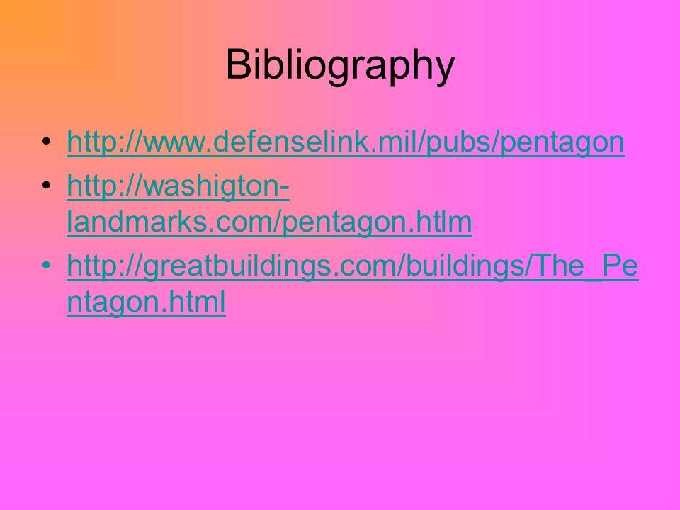 Bibliography http://www.defenselink.mil/pubs/pentagon http://washigton- landmarks.com/pentagon.htlmhttp://washigton- landmarks.com/pentagon.htlm http://greatbuildings.com/buildings/The_Pe ntagon.htmlhttp://greatbuildings.com/buildings/The_Pe ntagon.html