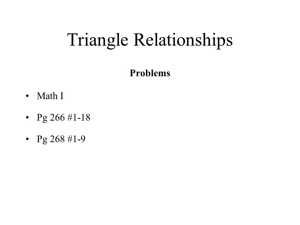 Triangle Relationships Problems Math I Pg 266 #1-18 Pg 268 #1-9