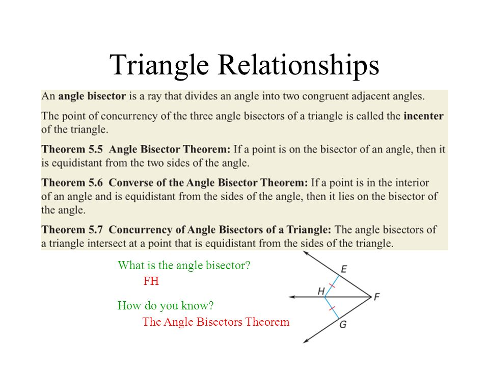 Triangle Relationships Angle Bisectors What is the angle bisector? How do you know? FH The Angle Bisectors Theorem