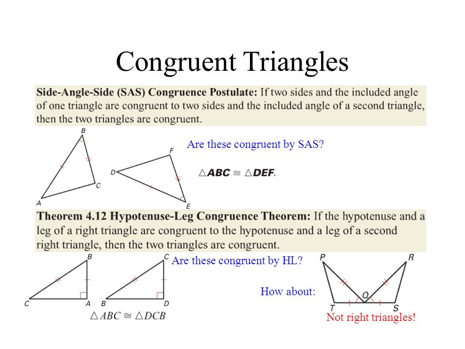 Congruent Triangles Are these congruent by SAS? How about: Are these congruent by HL? Not right triangles!