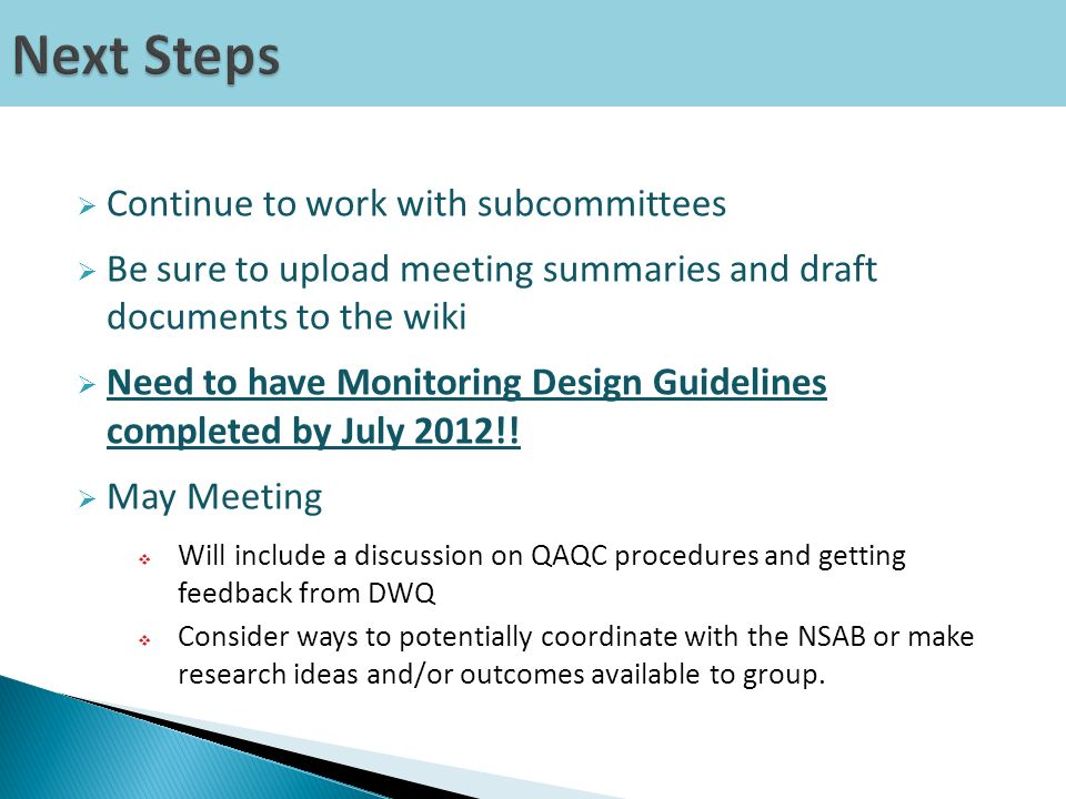 Continue to work with subcommittees Be sure to upload meeting summaries and draft documents to the wiki Need to have Monitoring Design Guidelines completed by July 2012!.