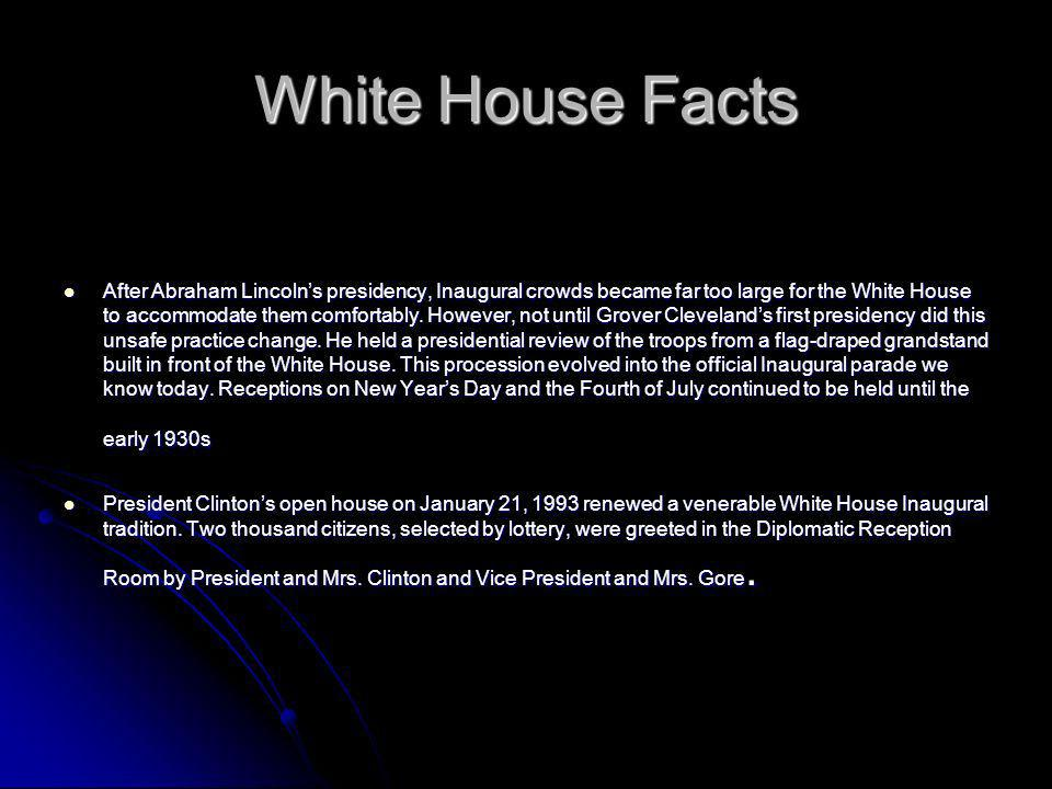 White House Facts After Abraham Lincolns presidency, Inaugural crowds became far too large for the White House to accommodate them comfortably.