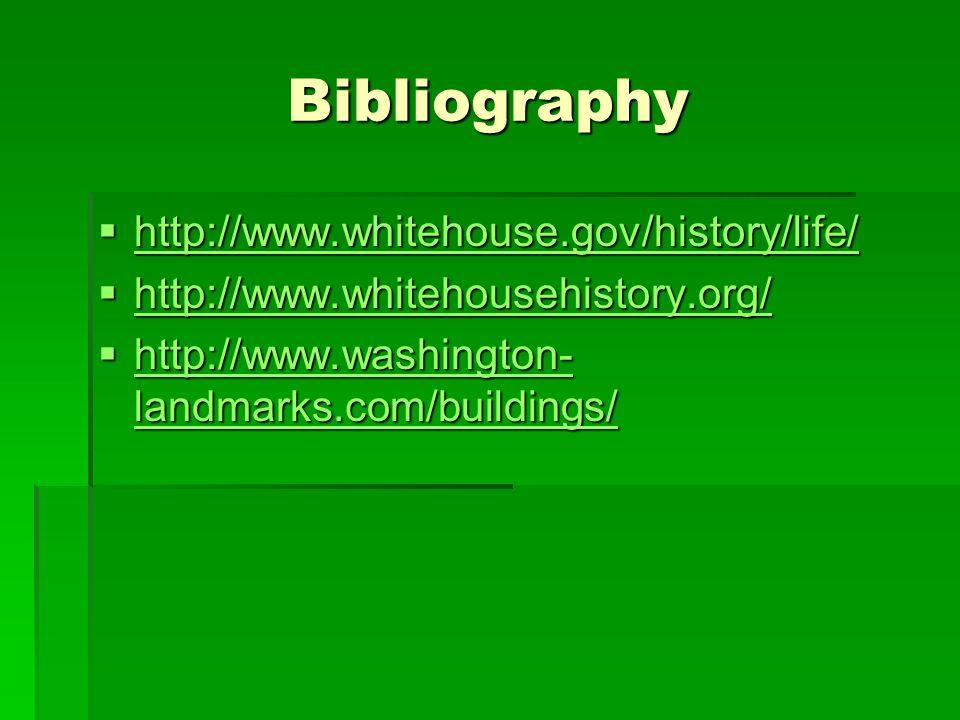 Bibliography http://www.whitehouse.gov/history/life/ http://www.whitehouse.gov/history/life/ http://www.whitehouse.gov/history/life/ http://www.whitehousehistory.org/ http://www.whitehousehistory.org/ http://www.whitehousehistory.org/ http://www.washington- landmarks.com/buildings/ http://www.washington- landmarks.com/buildings/ http://www.washington- landmarks.com/buildings/ http://www.washington- landmarks.com/buildings/