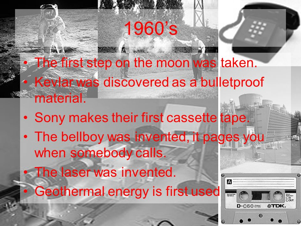 1960s The first step on the moon was taken. Kevlar was discovered as a bulletproof material.