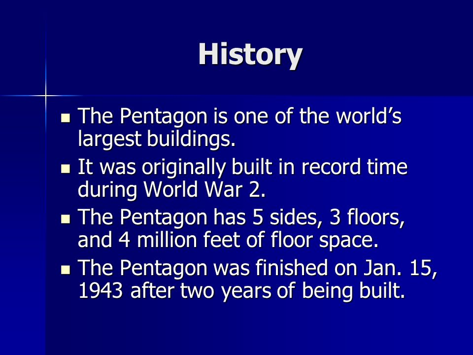 History The Pentagon is one of the worlds largest buildings.