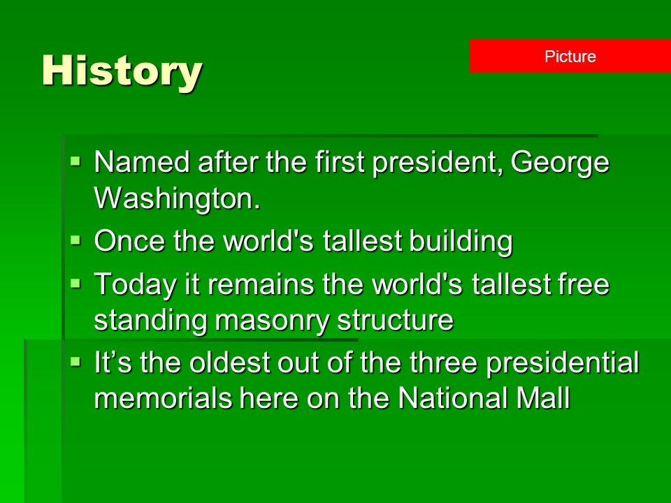 History Named after the first president, George Washington. Named after the first president, George Washington. Once the world's tallest building Once