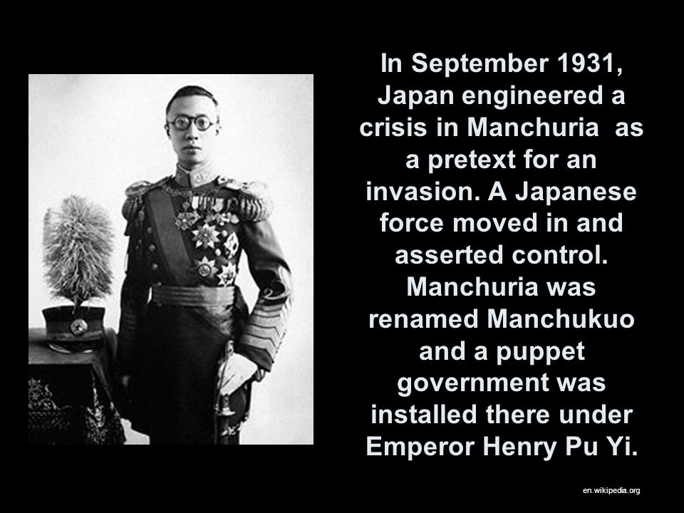 In September 1931, Japan engineered a crisis in Manchuria as a pretext for an invasion. A Japanese force moved in and asserted control. Manchuria was