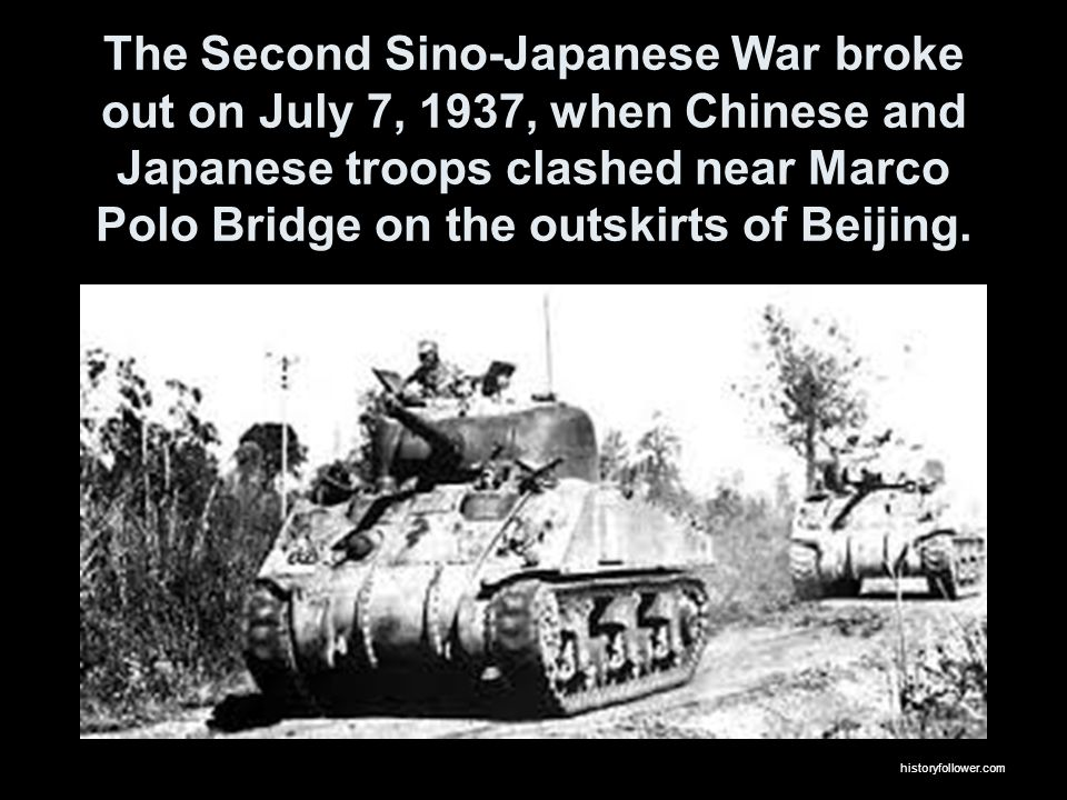The Second Sino-Japanese War broke out on July 7, 1937, when Chinese and Japanese troops clashed near Marco Polo Bridge on the outskirts of Beijing. h