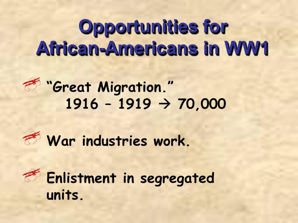 Opportunities for African-Americans in WW1 Great Migration. 1916 – 1919 70,000 War industries work. Enlistment in segregated units.