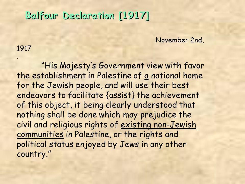 Balfour Declaration [1917] November 2nd, 1917. His Majestys Government view with favor the establishment in Palestine of a national home for the Jewis