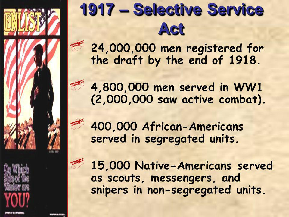 1917 – Selective Service Act 24,000,000 men registered for the draft by the end of 1918. 4,800,000 men served in WW1 (2,000,000 saw active combat). 40