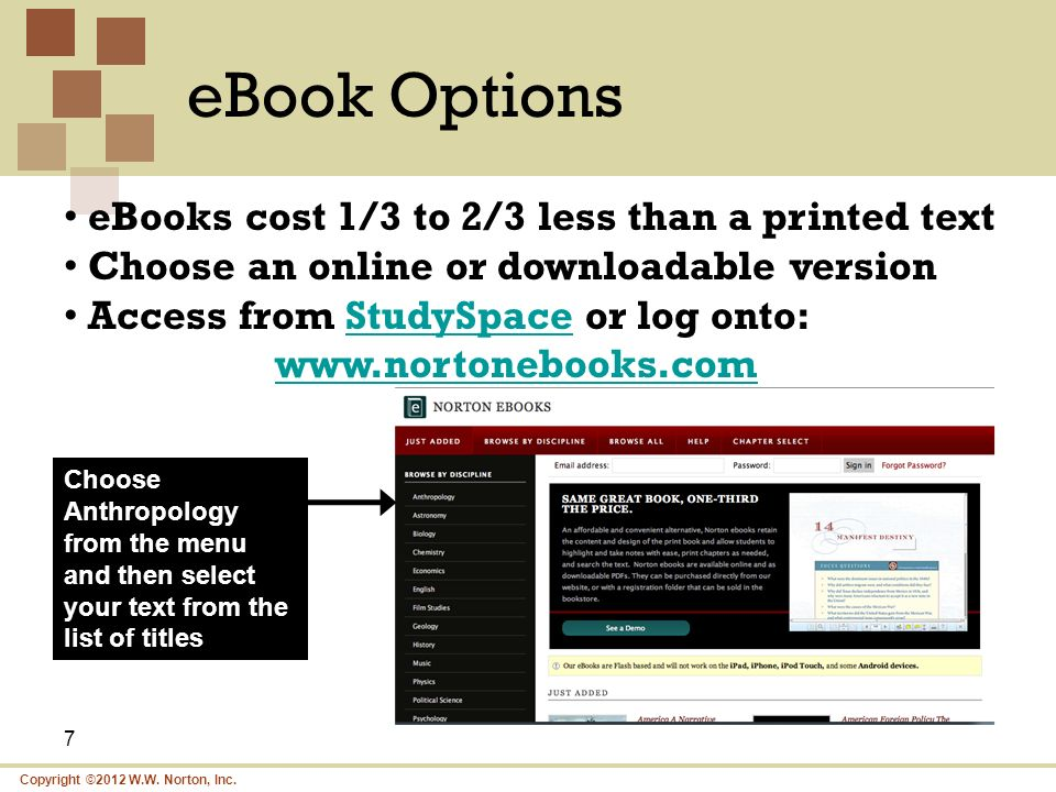 Copyright ©2012 W.W. Norton, Inc. eBook Options 7 eBooks cost 1/3 to 2/3 less than a printed text Choose an online or downloadable version Access from