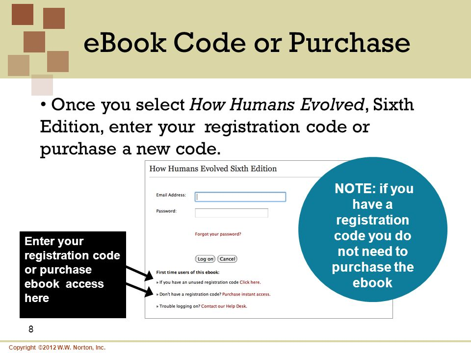 Copyright ©2012 W.W. Norton, Inc. eBook Code or Purchase 8 Enter your registration code or purchase ebook access here Once you select How Humans Evolv