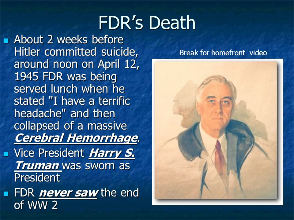 FDRs Death About 2 weeks before Hitler committed suicide, around noon on April 12, 1945 FDR was being served lunch when he stated