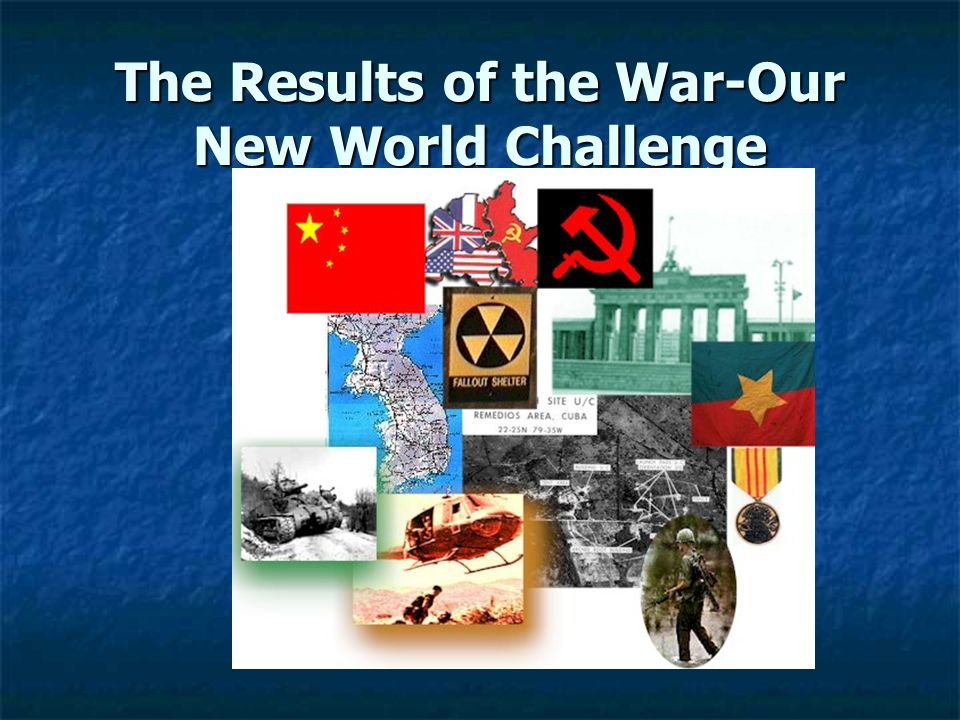 The Results of the War-Our New World Challenge