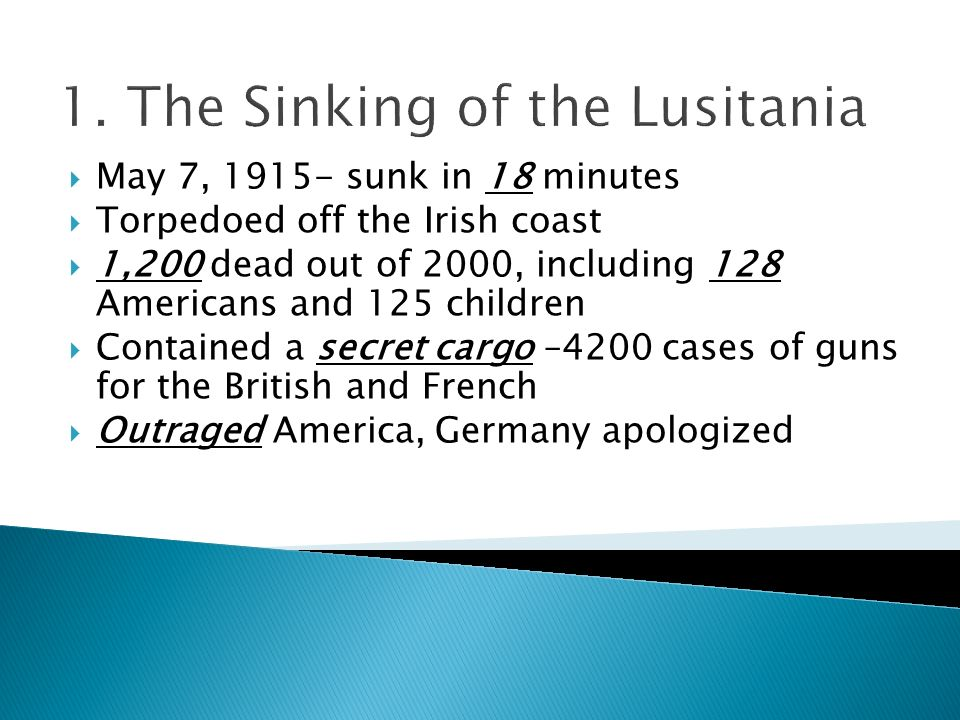 3 Events that drew America into the Conflict 1. The sinking of the luxury liner Lusitania by a German u-boat 2. German U-boats violate International L