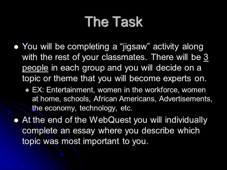 The Task You will be completing a jigsaw activity along with the rest of your classmates.