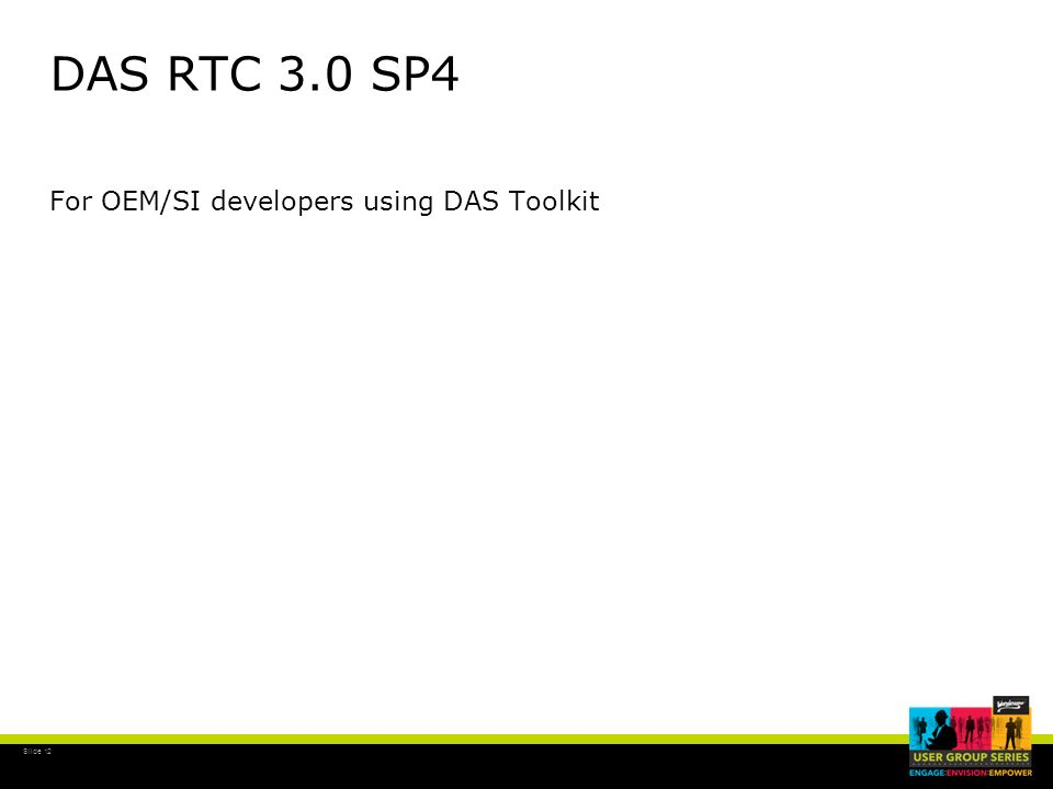 Slide 12 DAS RTC 3.0 SP4 For OEM/SI developers using DAS Toolkit