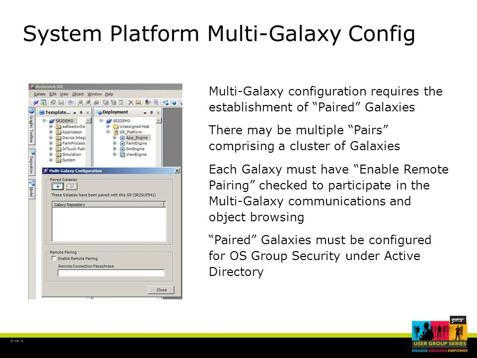 Slide 19 System Platform Multi-Galaxy Config Multi-Galaxy configuration requires the establishment of Paired Galaxies There may be multiple Pairs comp