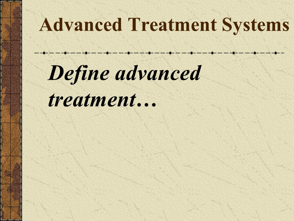 Advanced Treatment Systems Define advanced treatment…