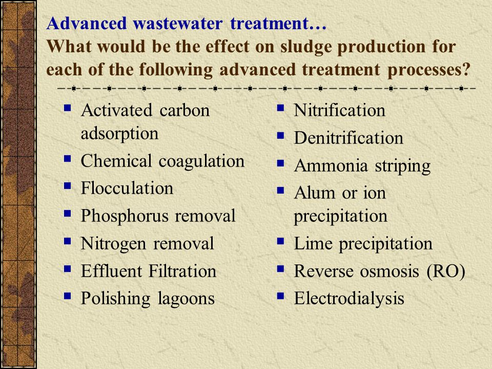 Advanced wastewater treatment… What would be the effect on sludge production for each of the following advanced treatment processes? Activated carbon