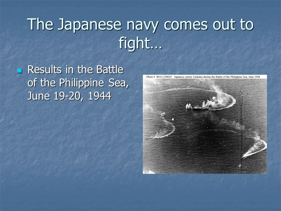 The Japanese navy comes out to fight… Results in the Battle of the Philippine Sea, June 19-20, 1944 Results in the Battle of the Philippine Sea, June