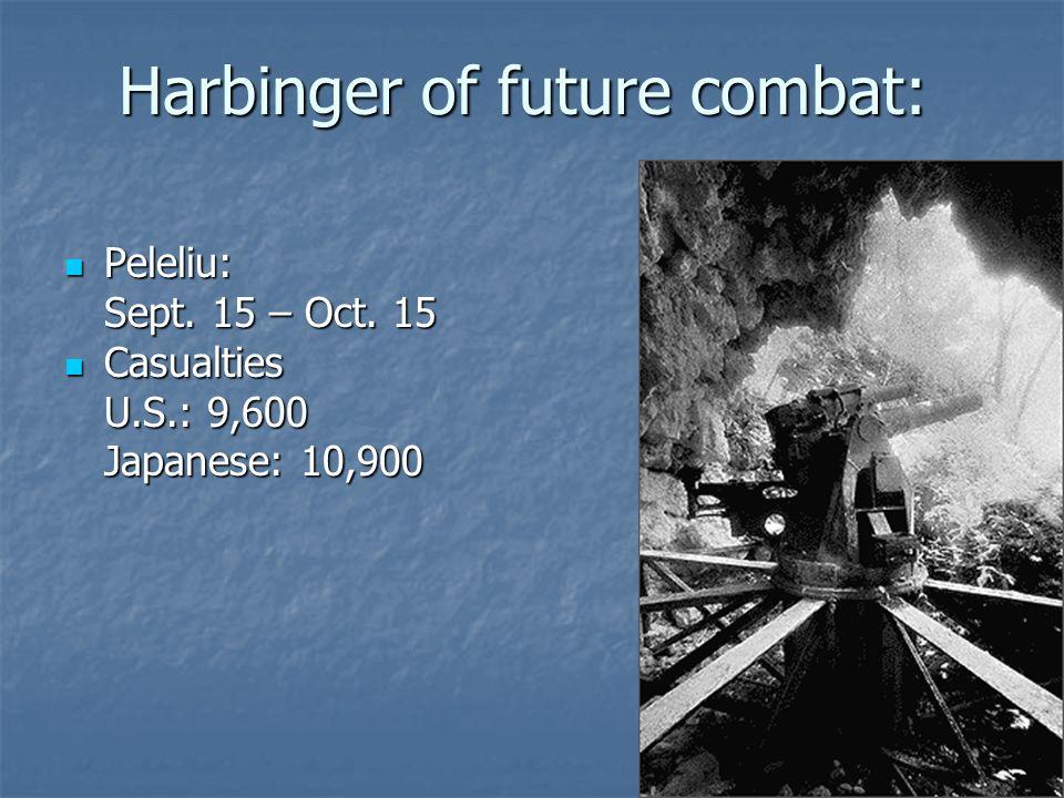 Harbinger of future combat: Peleliu: Peleliu: Sept. 15 – Oct. 15 Casualties U.S.: 9,600 Casualties U.S.: 9,600 Japanese: 10,900