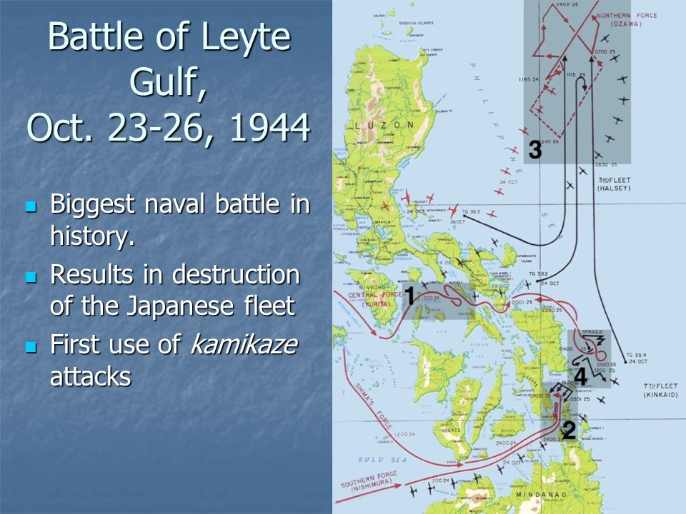 Battle of Leyte Gulf, Oct.23-26, 1944 Biggest naval battle in history.