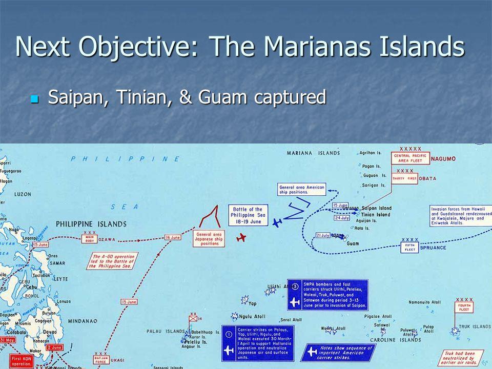 Next Objective: The Marianas Islands Saipan, Tinian, & Guam captured Saipan, Tinian, & Guam captured