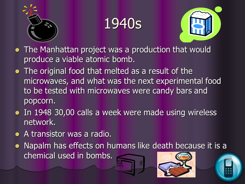 1940s The Manhattan project was a production that would produce a viable atomic bomb.