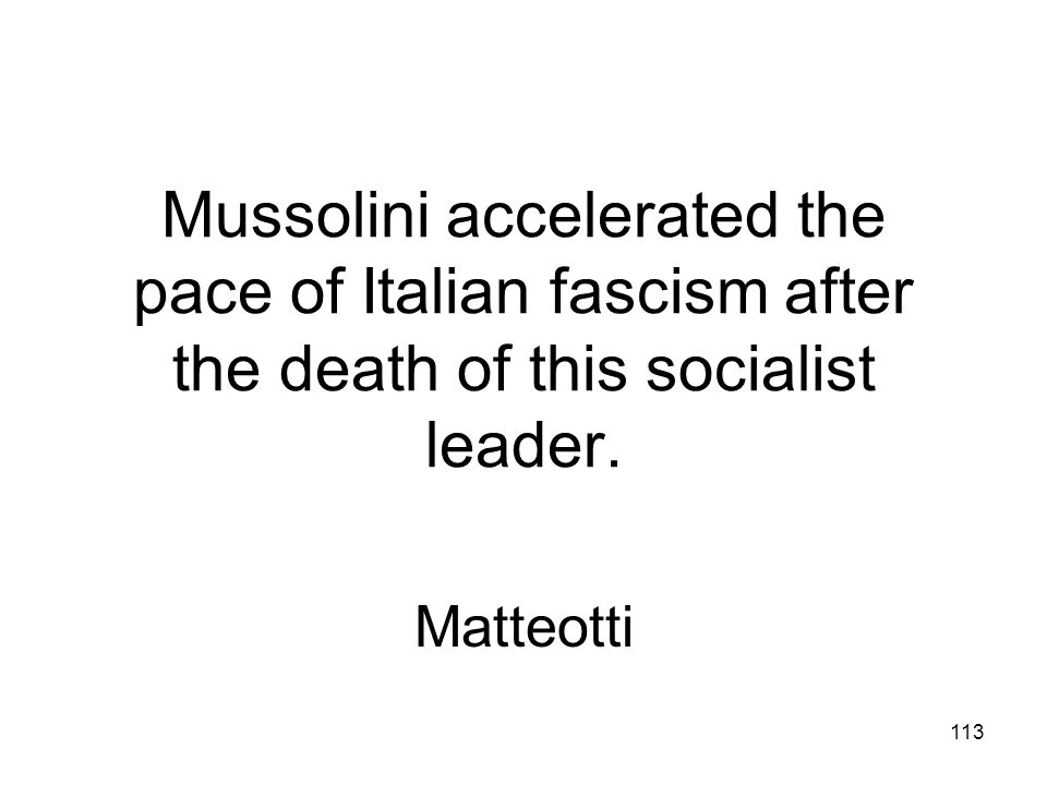 112 In 1922 Mussolini did this to force King Victor Emmanuel III to give him power. March on Rome