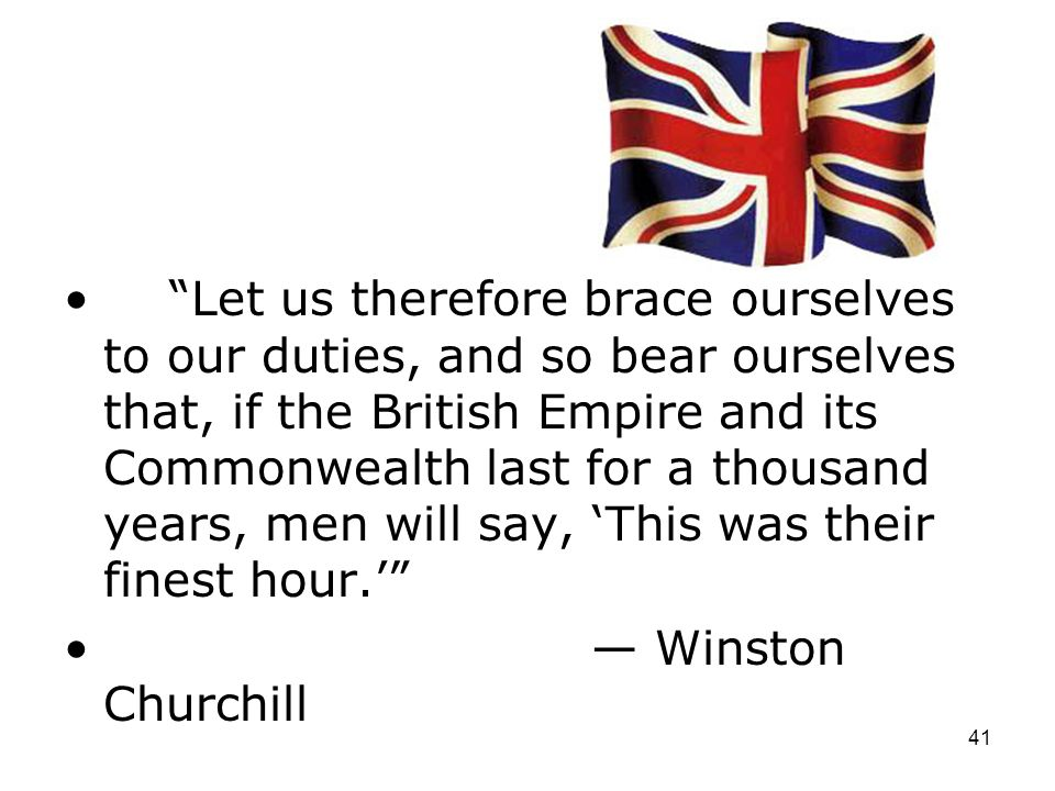 40 We have nothing to offer but blood, toil, tears and sweat. Winston Churchill