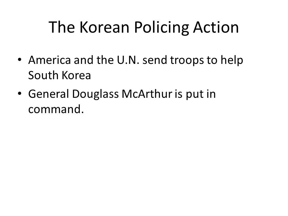 America and the U.N. send troops to help South Korea General Douglass McArthur is put in command.