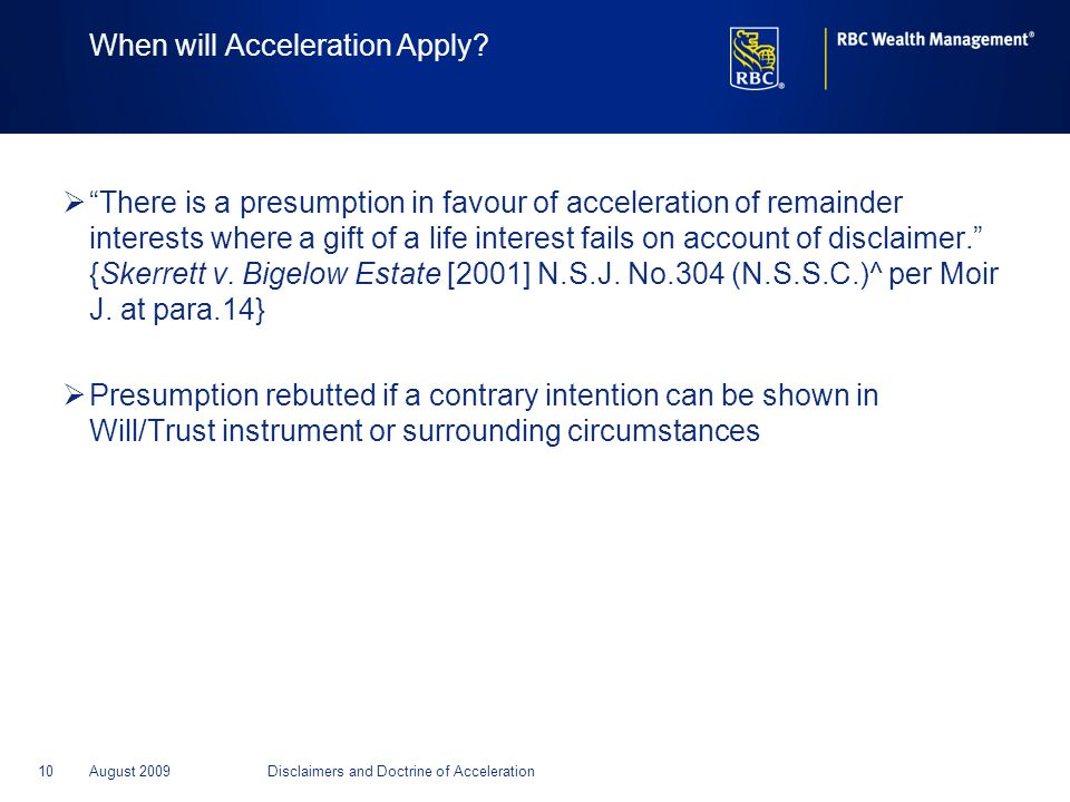 10August 2009Disclaimers and Doctrine of Acceleration When will Acceleration Apply? There is a presumption in favour of acceleration of remainder inte